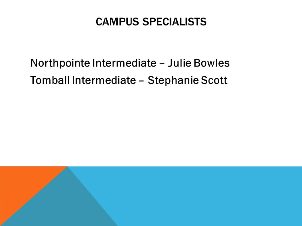 CAMPUS SPECIALISTS Northpointe Intermediate – Julie Bowles Tomball Intermediate – Stephanie Scott