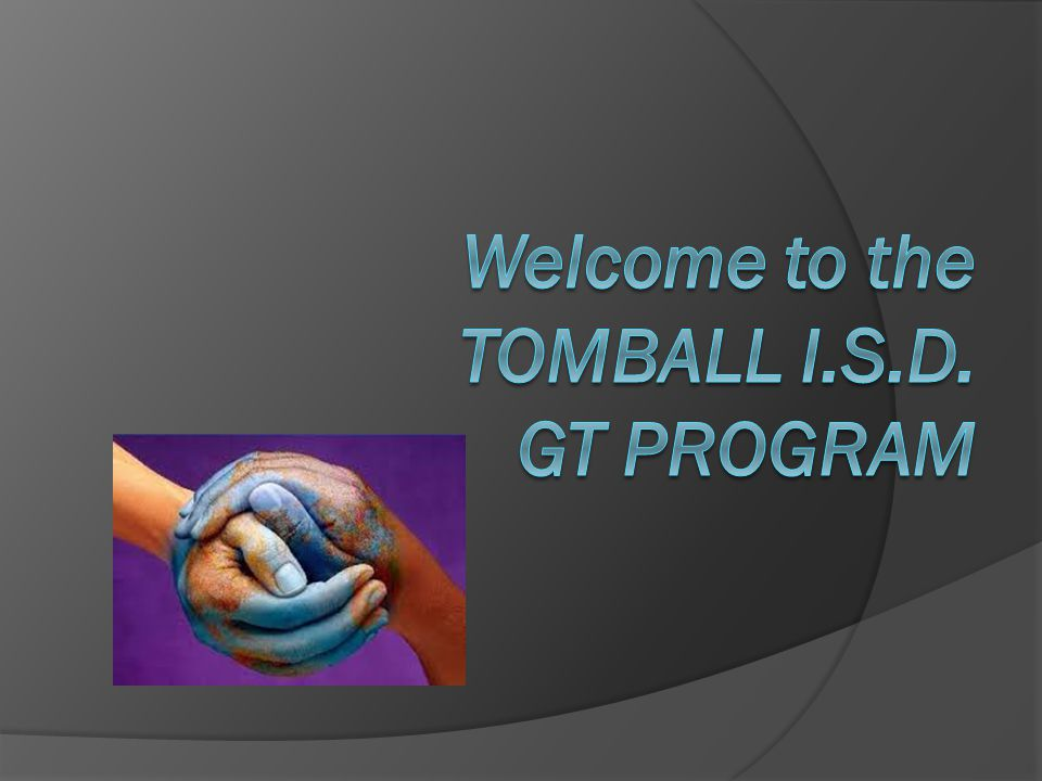 Welcome to the TOMBALL I.S.D. GT PROGRAM