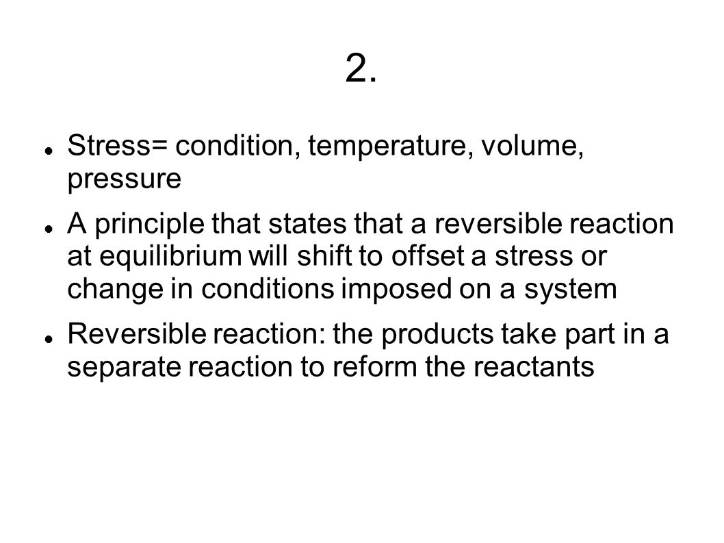 2. Stress= condition, temperature, volume, pressure
