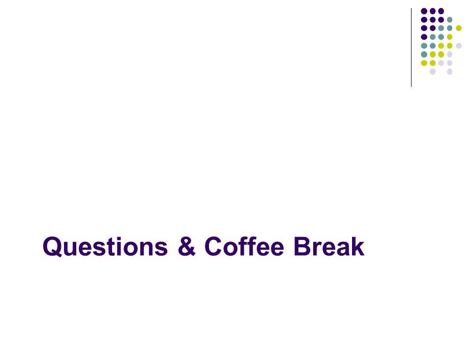 Questions & Coffee Break