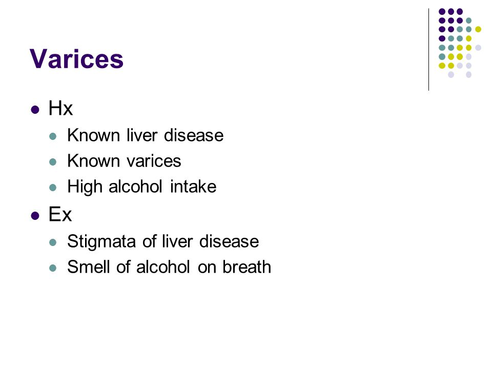 Varices Hx Ex Known liver disease Known varices High alcohol intake