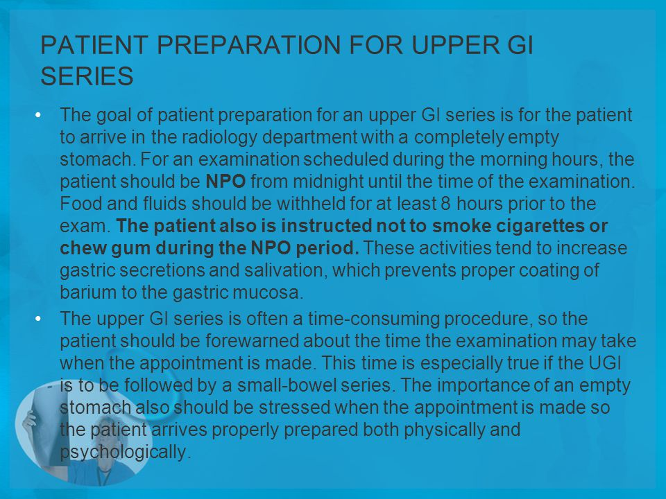 PATIENT PREPARATION FOR UPPER GI SERIES