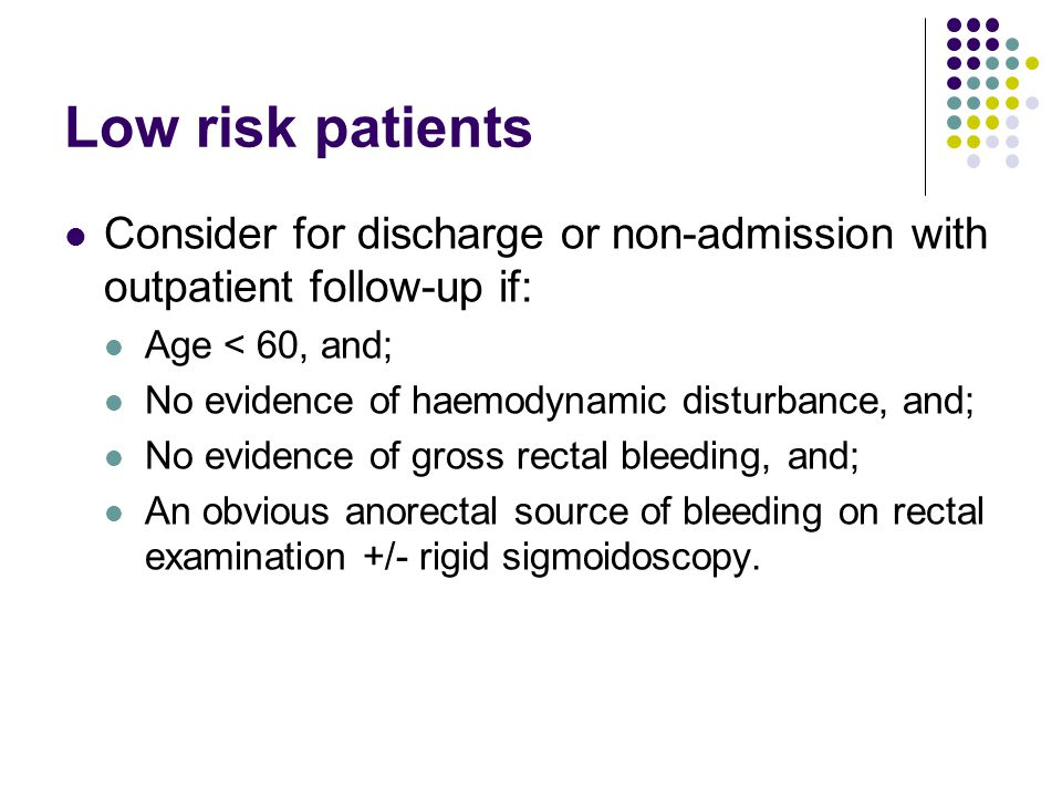 Low risk patients Consider for discharge or non-admission with outpatient follow-up if: Age < 60, and;