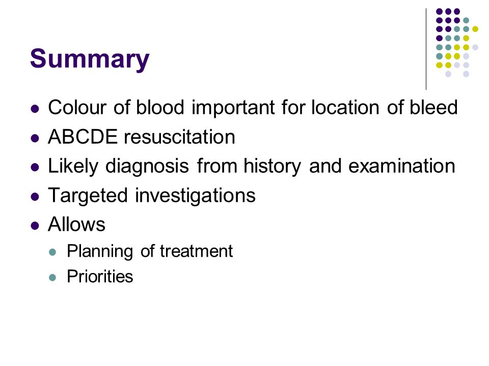 Summary Colour of blood important for location of bleed