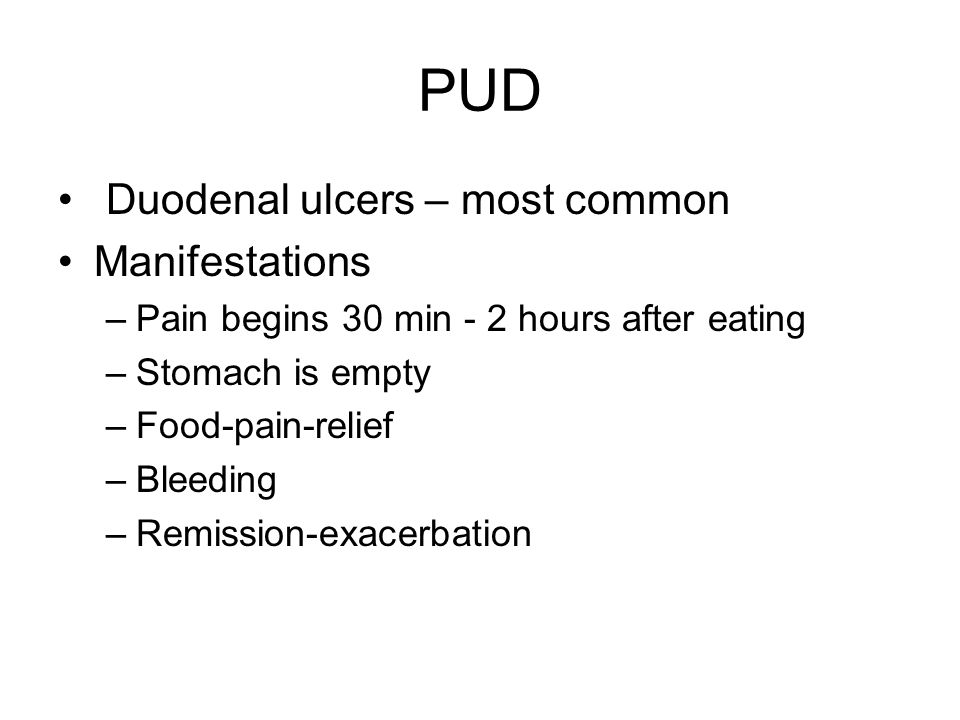 PUD Duodenal ulcers – most common Manifestations