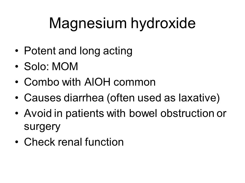 Magnesium hydroxide Potent and long acting Solo: MOM