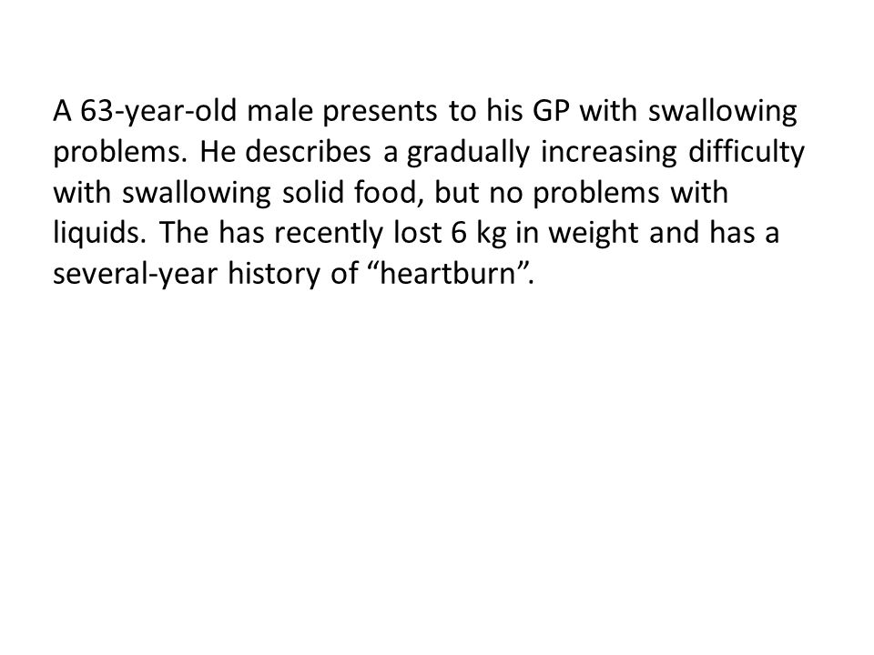 A 63-year-old male presents to his GP with swallowing problems