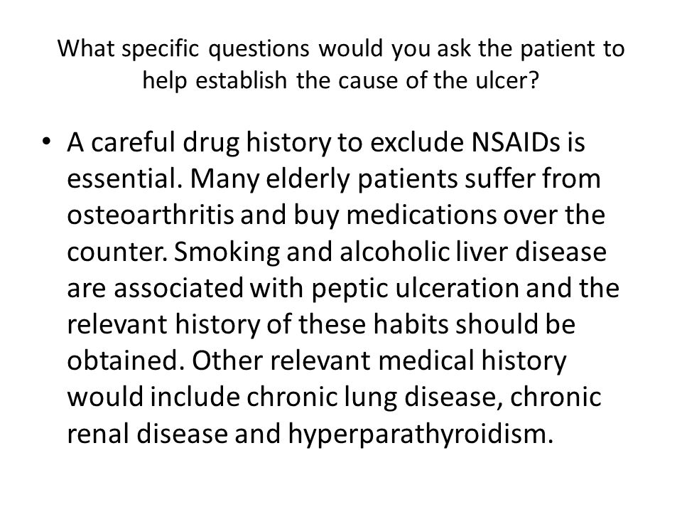 What specific questions would you ask the patient to help establish the cause of the ulcer