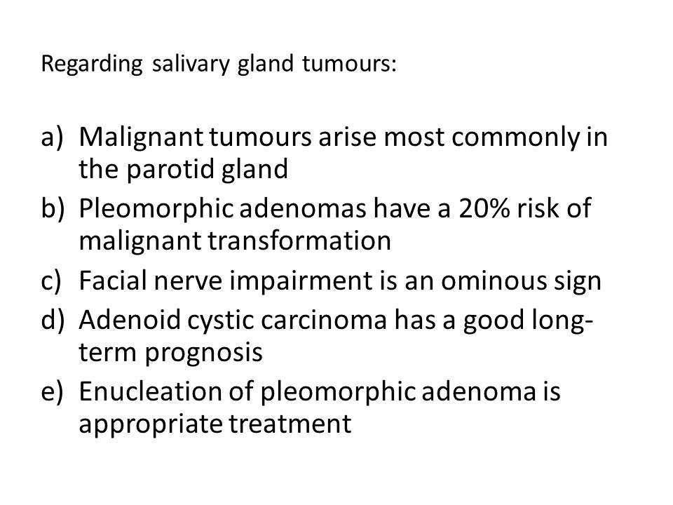 Regarding salivary gland tumours: