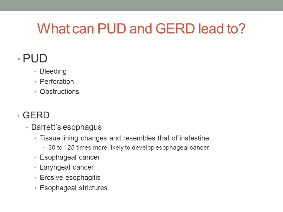 What can PUD and GERD lead to