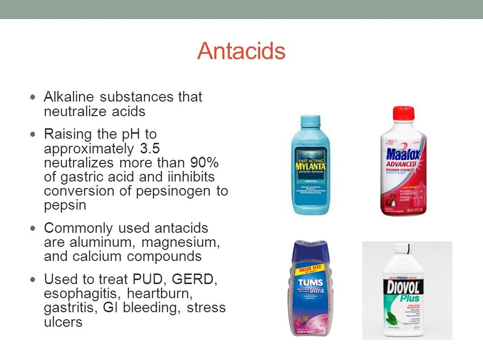 Antacids Alkaline substances that neutralize acids