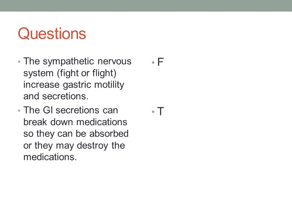 Questions The sympathetic nervous system (fight or flight) increase gastric motility and secretions.