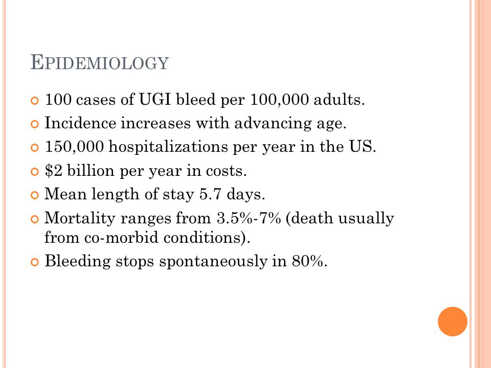 Epidemiology 100 cases of UGI bleed per 100,000 adults.