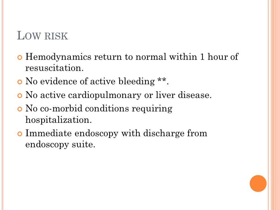 Low risk Hemodynamics return to normal within 1 hour of resuscitation.