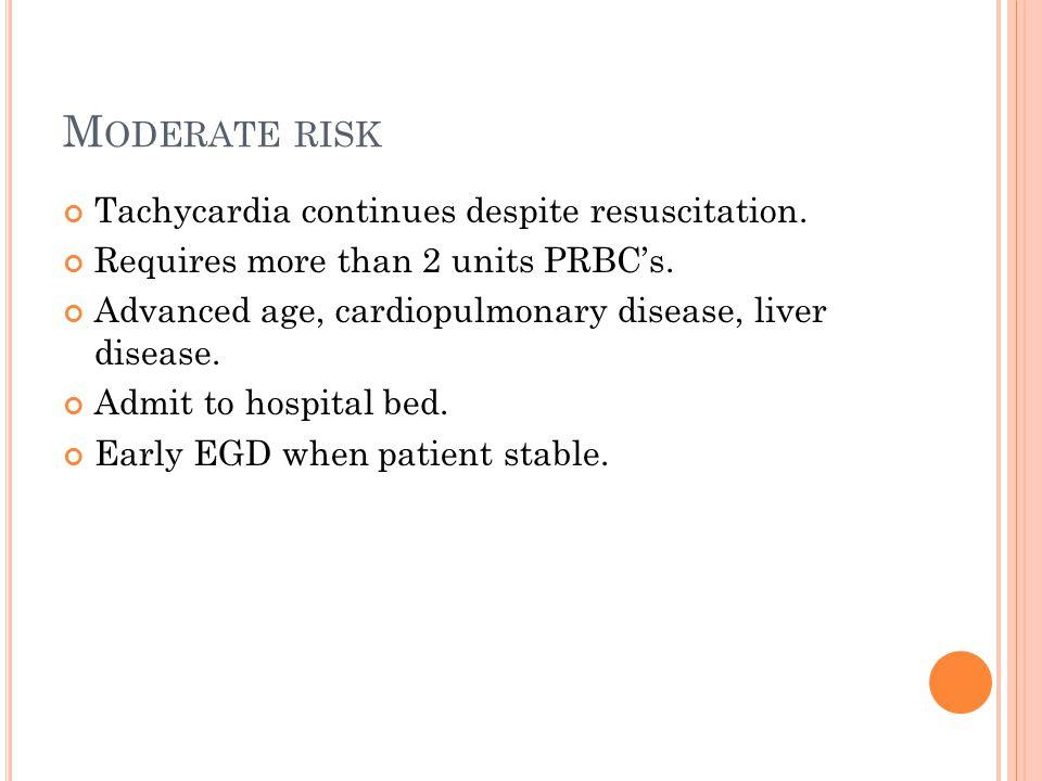Moderate risk Tachycardia continues despite resuscitation.