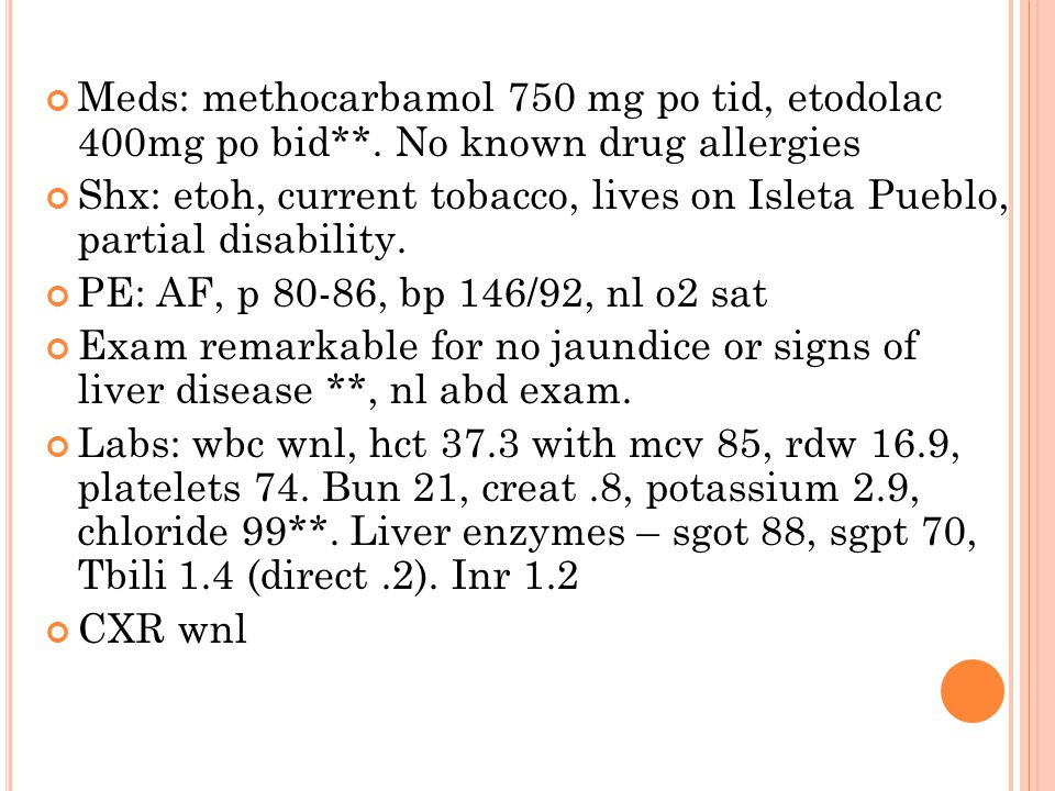 Meds: methocarbamol 750 mg po tid, etodolac 400mg po bid