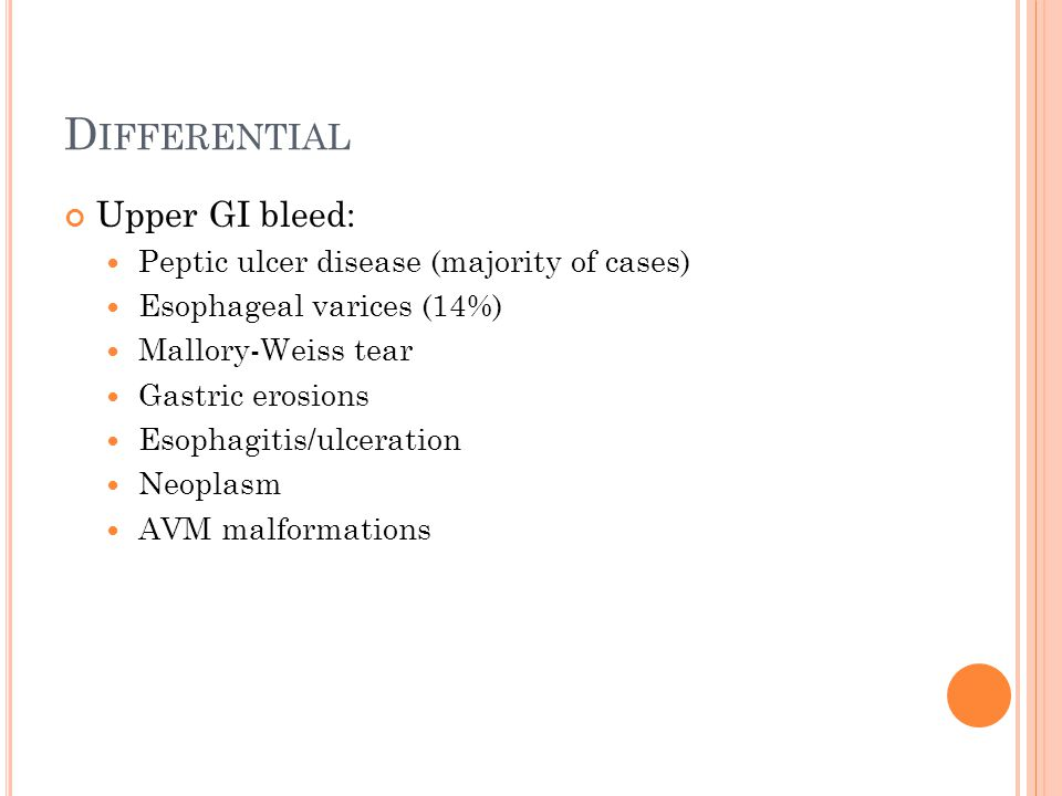 Differential Upper GI bleed: Peptic ulcer disease (majority of cases)