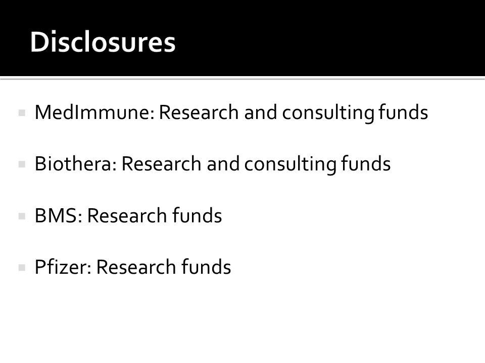 Disclosures MedImmune: Research and consulting funds