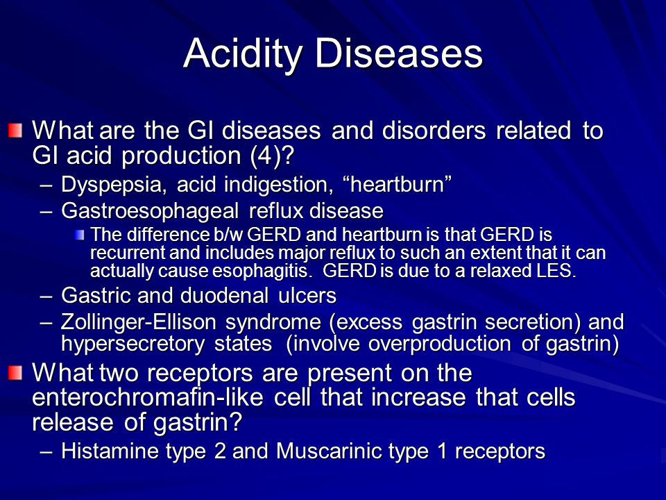 Acidity Diseases What are the GI diseases and disorders related to GI acid production (4) Dyspepsia, acid indigestion, heartburn