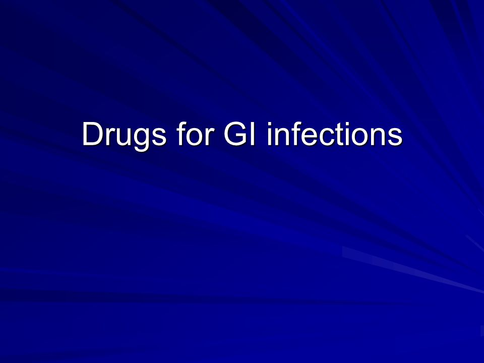 Drugs for GI infections