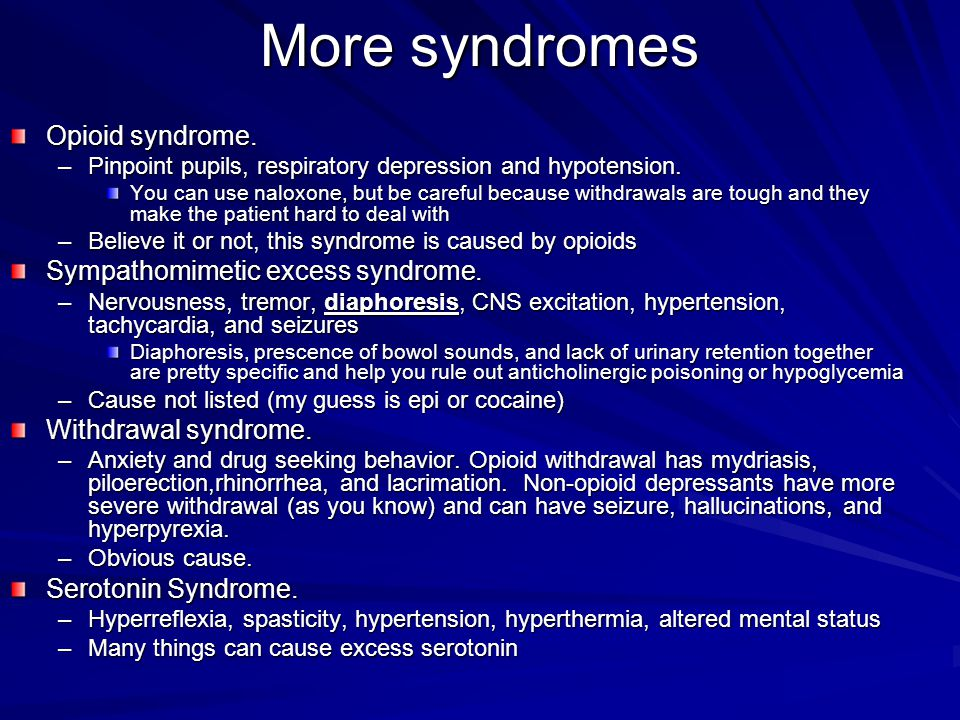 More syndromes Opioid syndrome. Sympathomimetic excess syndrome.