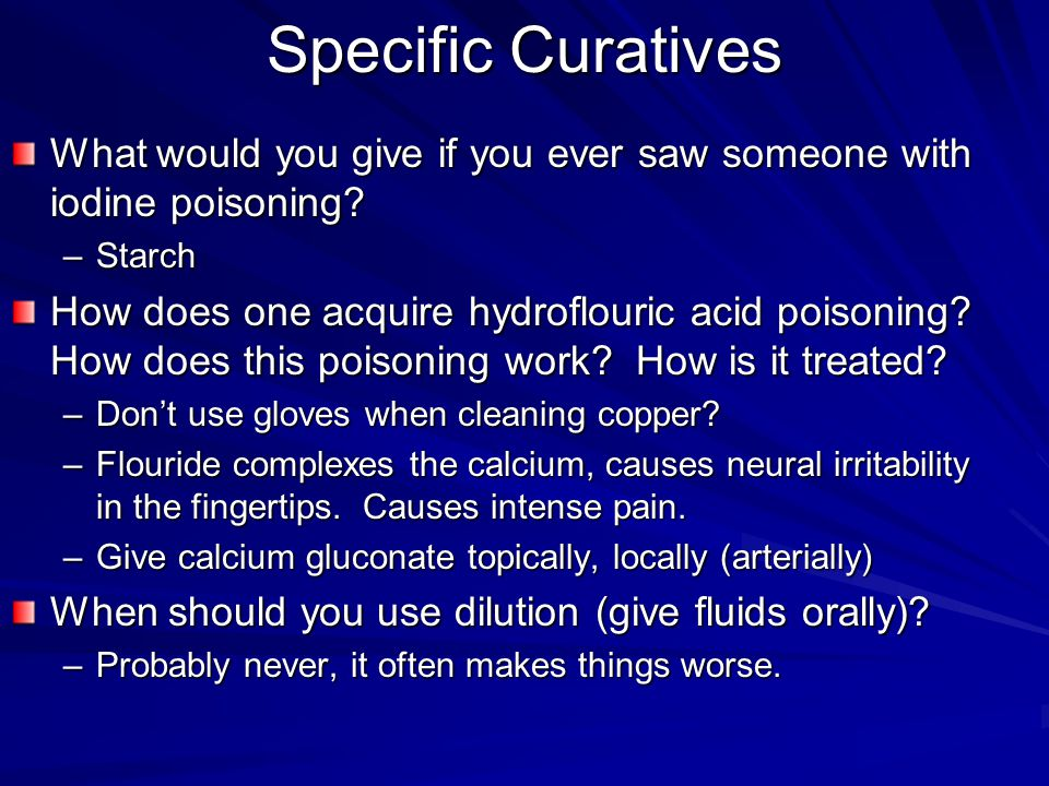 Specific Curatives What would you give if you ever saw someone with iodine poisoning Starch.