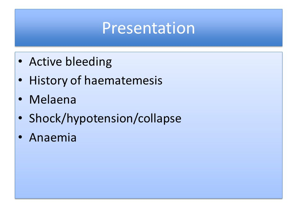 Presentation Active bleeding History of haematemesis Melaena
