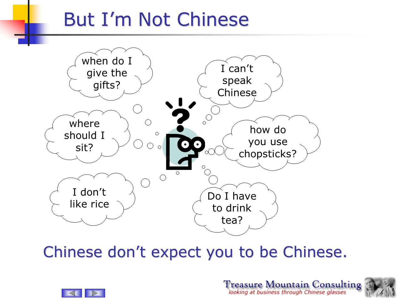 Chinese don't expect you to be Chinese.