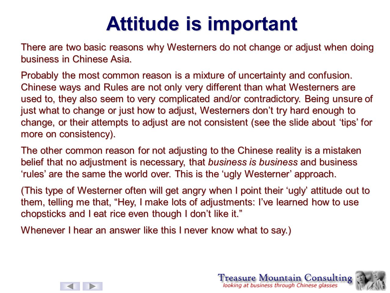 Attitude is important There are two basic reasons why Westerners do not change or adjust when doing business in Chinese Asia.