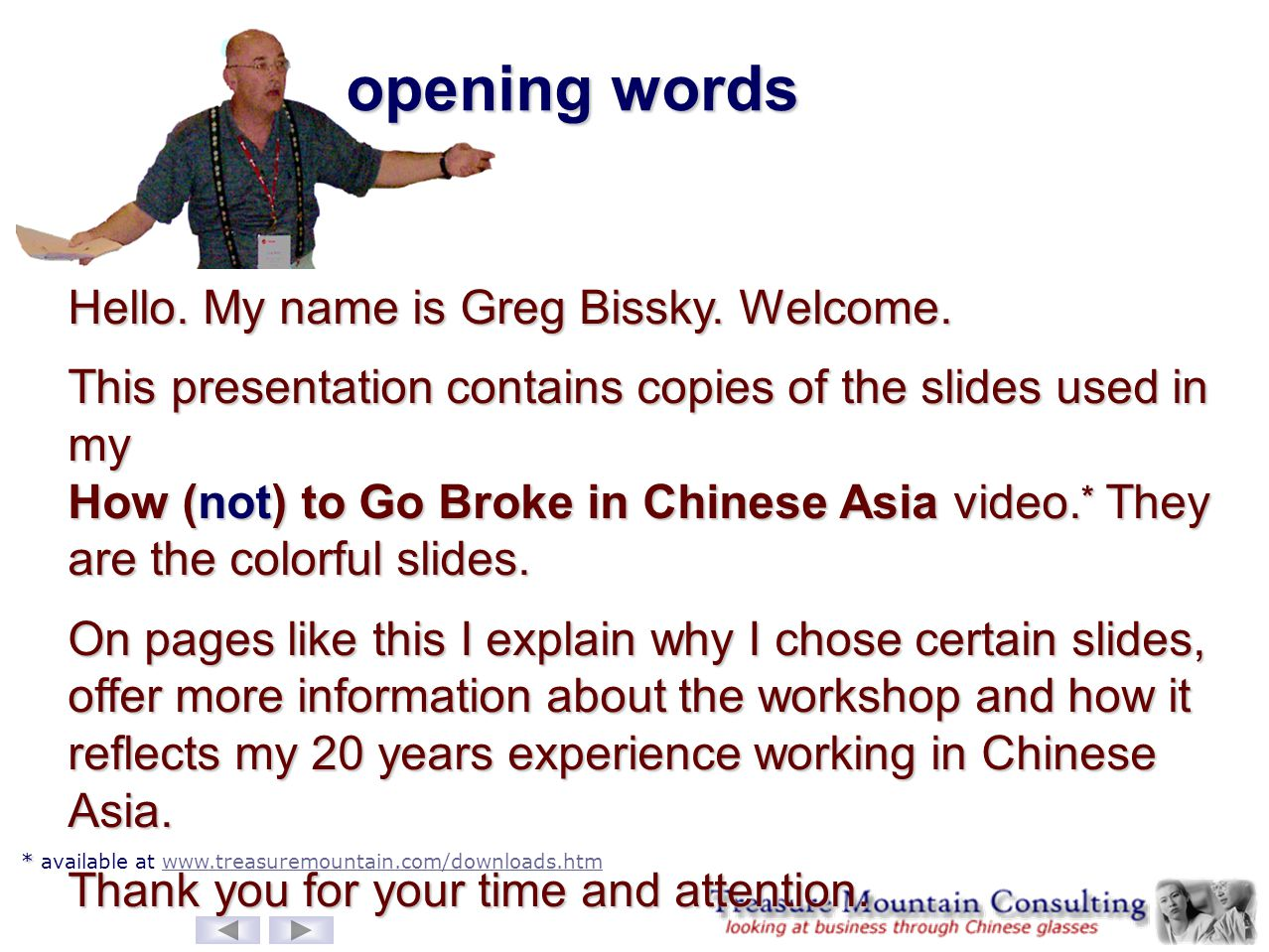 opening words Hello. My name is Greg Bissky. Welcome.