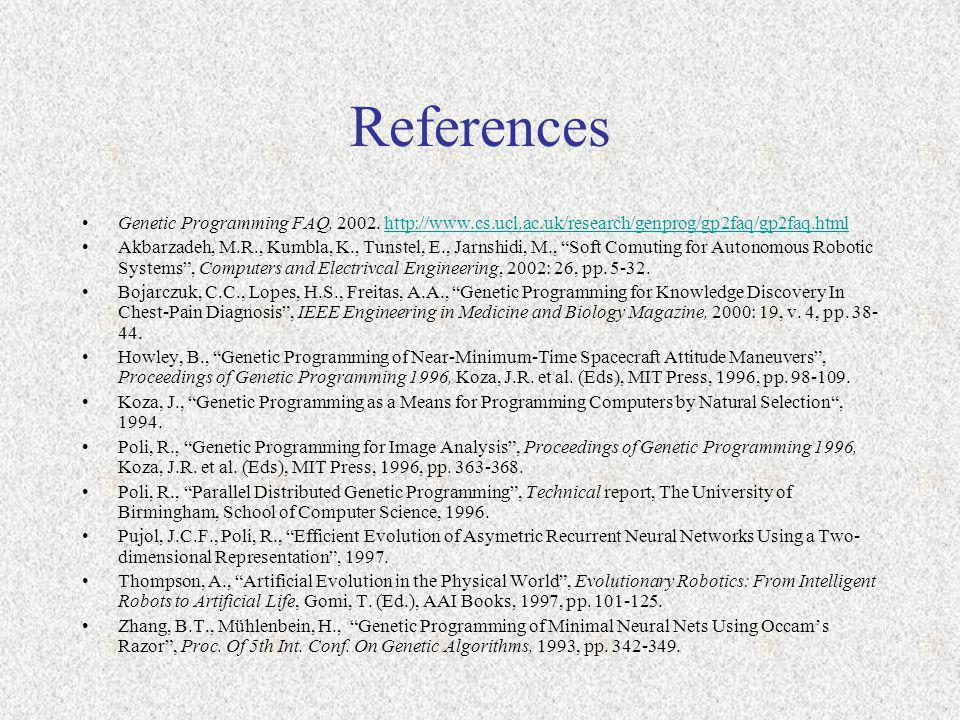 References Genetic Programming FAQ, 2002. http://www.cs.ucl.ac.uk/research/genprog/gp2faq/gp2faq.html.