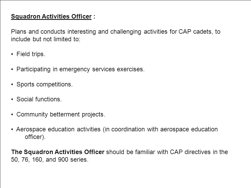 Squadron Activities Officer : Plans and conducts interesting and challenging activities for CAP cadets, to include but not limited to: