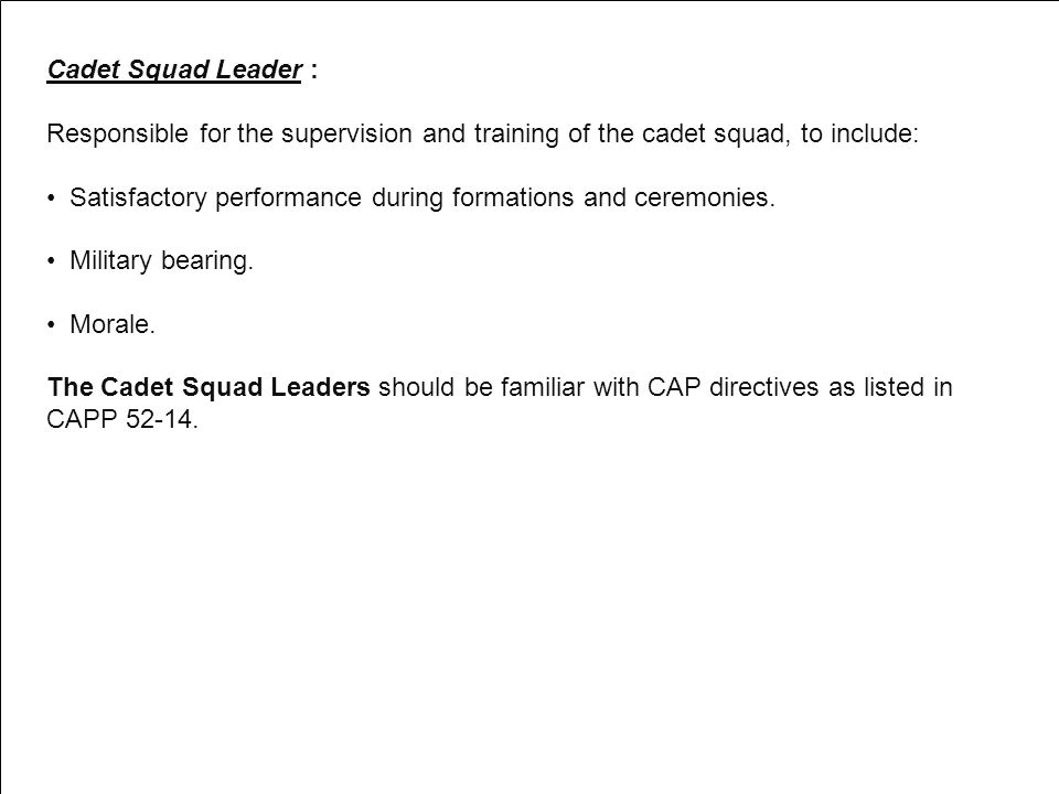 Cadet Squad Leader : Responsible for the supervision and training of the cadet squad, to include: