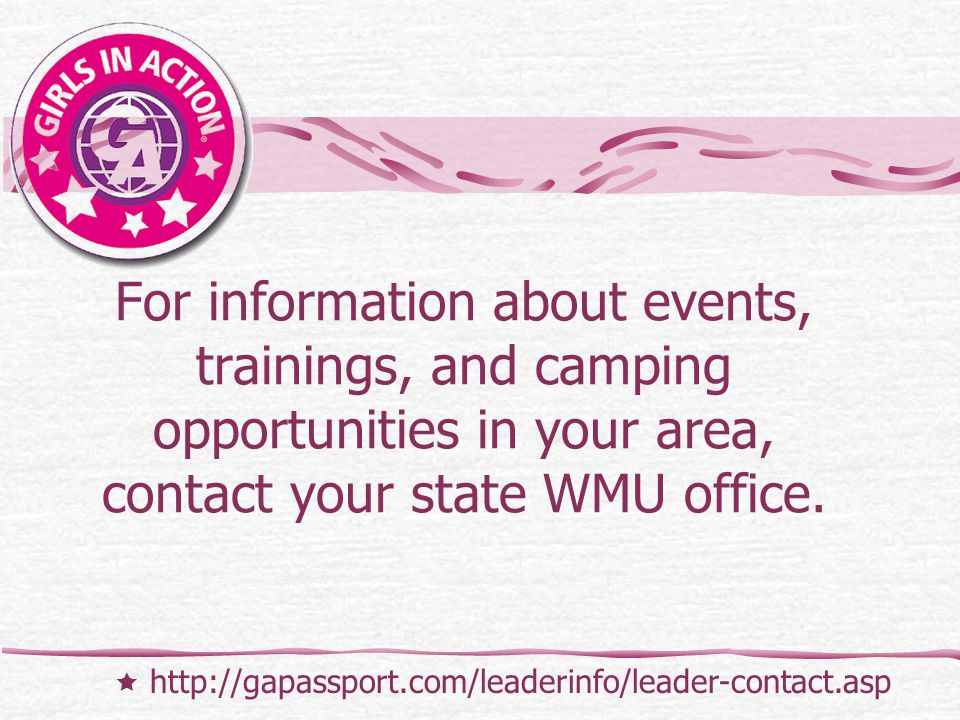 For information about events, trainings, and camping opportunities in your area, contact your state WMU office.