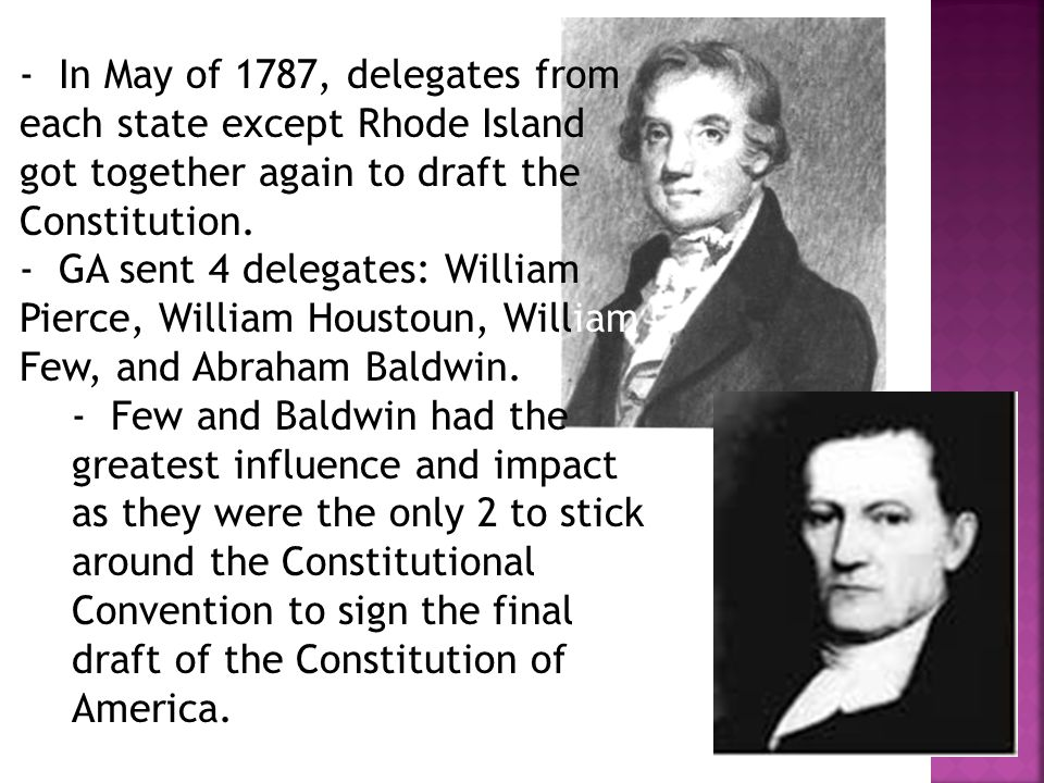 - In May of 1787, delegates from each state except Rhode Island got together again to draft the Constitution.