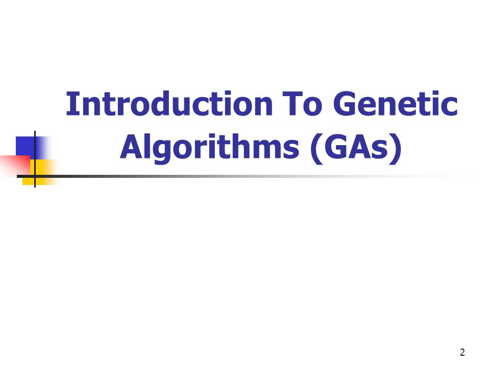Introduction To Genetic Algorithms (GAs)