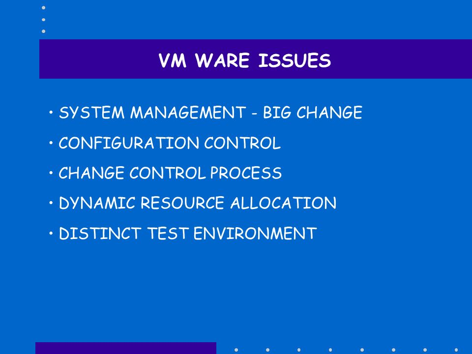 VM WARE ISSUES SYSTEM MANAGEMENT - BIG CHANGE CONFIGURATION CONTROL