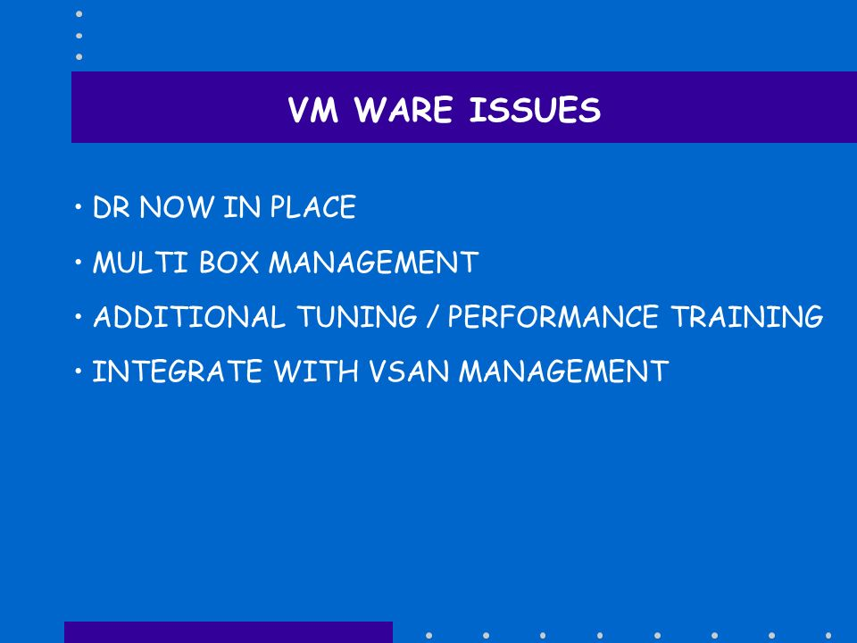 VM WARE ISSUES DR NOW IN PLACE MULTI BOX MANAGEMENT