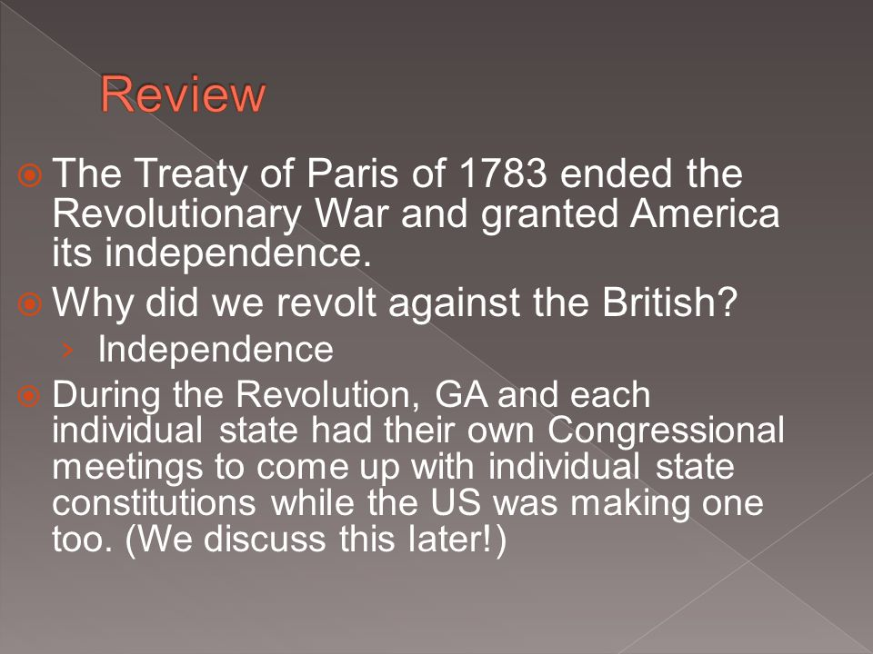 Review The Treaty of Paris of 1783 ended the Revolutionary War and granted America its independence.