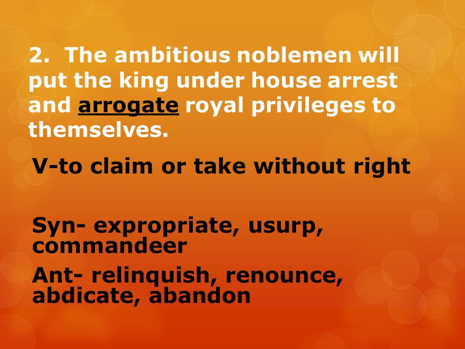V-to claim or take without right Syn- expropriate, usurp, commandeer