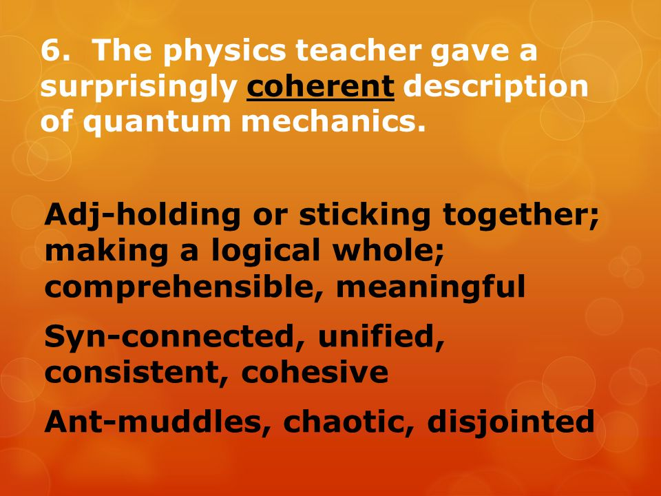 6. The physics teacher gave a surprisingly coherent description of quantum mechanics.