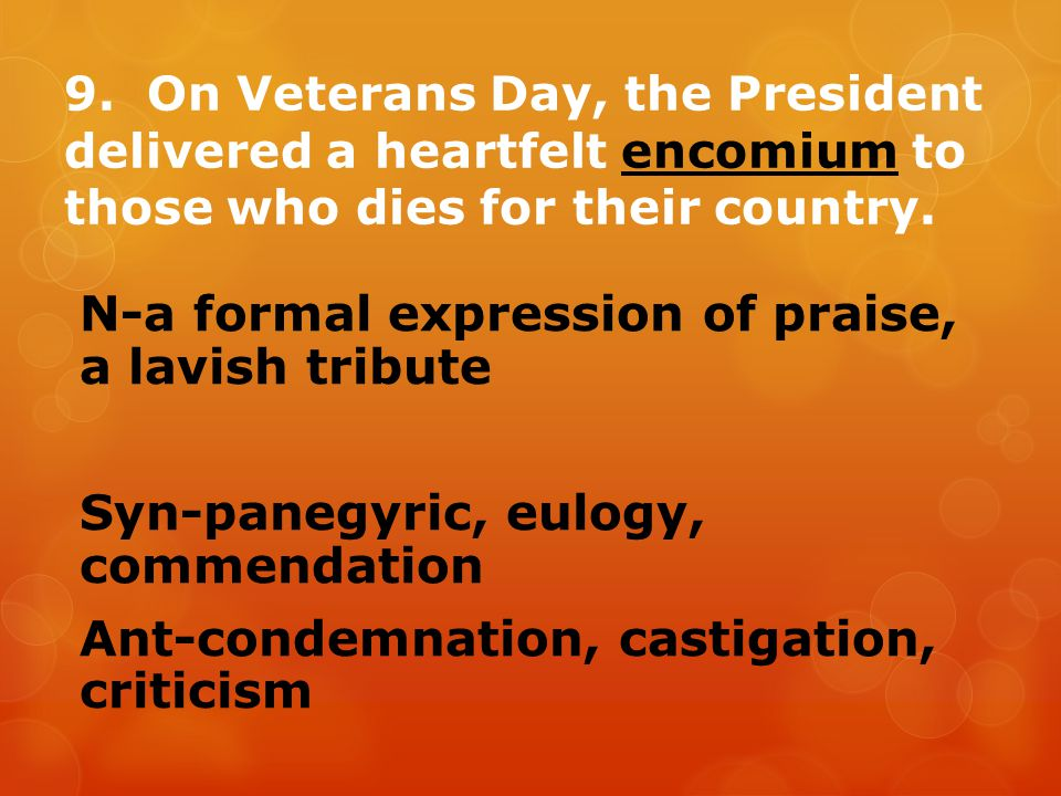 9. On Veterans Day, the President delivered a heartfelt encomium to those who dies for their country.