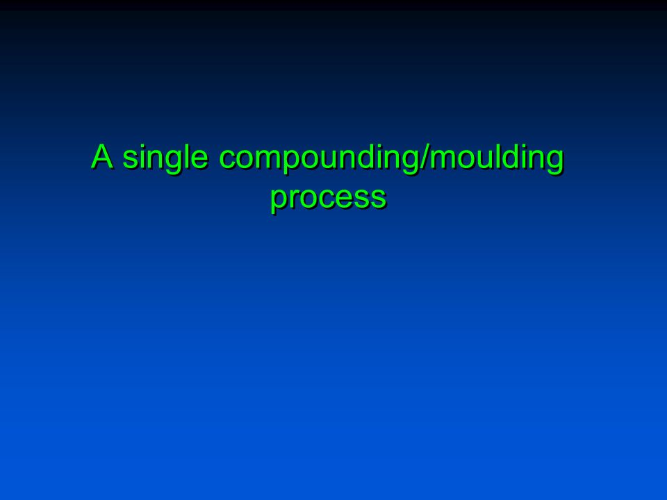 A single compounding/moulding process