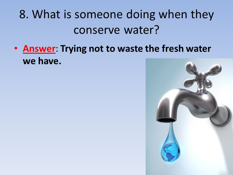 8. What is someone doing when they conserve water
