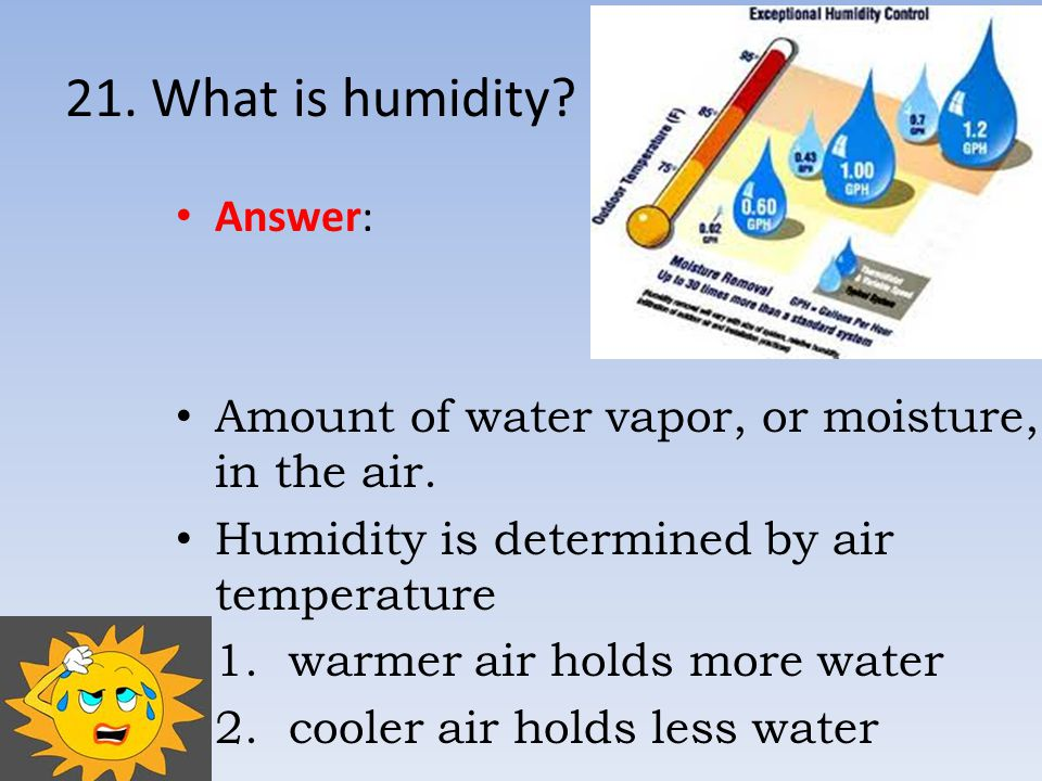 21. What is humidity Answer: