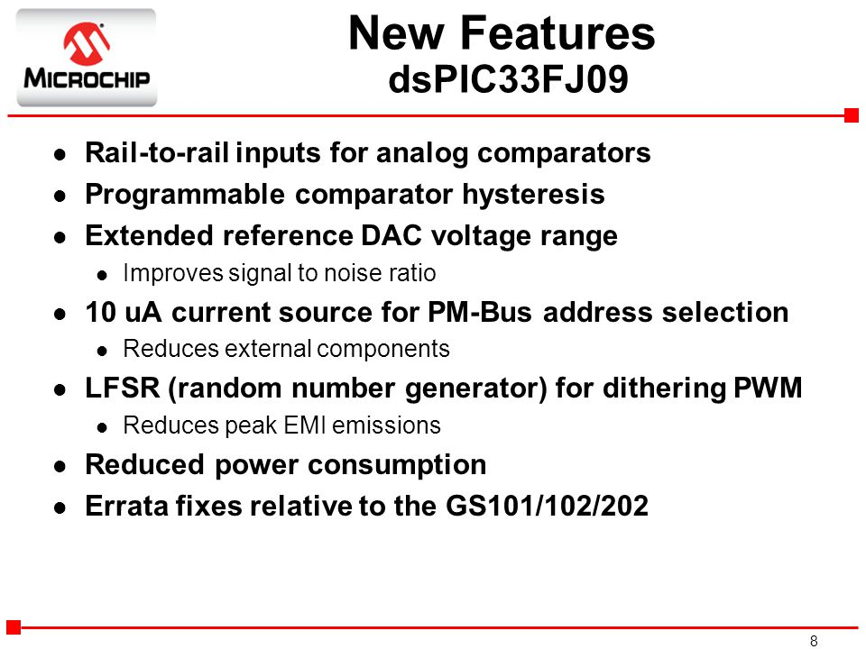 New Features dsPIC33FJ09 Rail-to-rail inputs for analog comparators