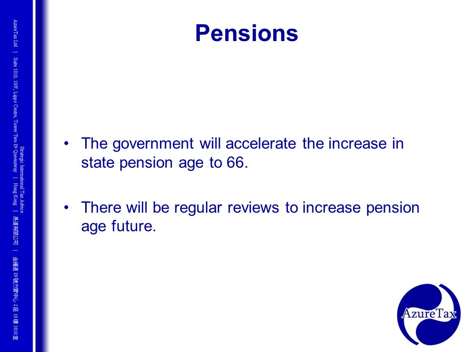 Pensions The government will accelerate the increase in state pension age to 66.