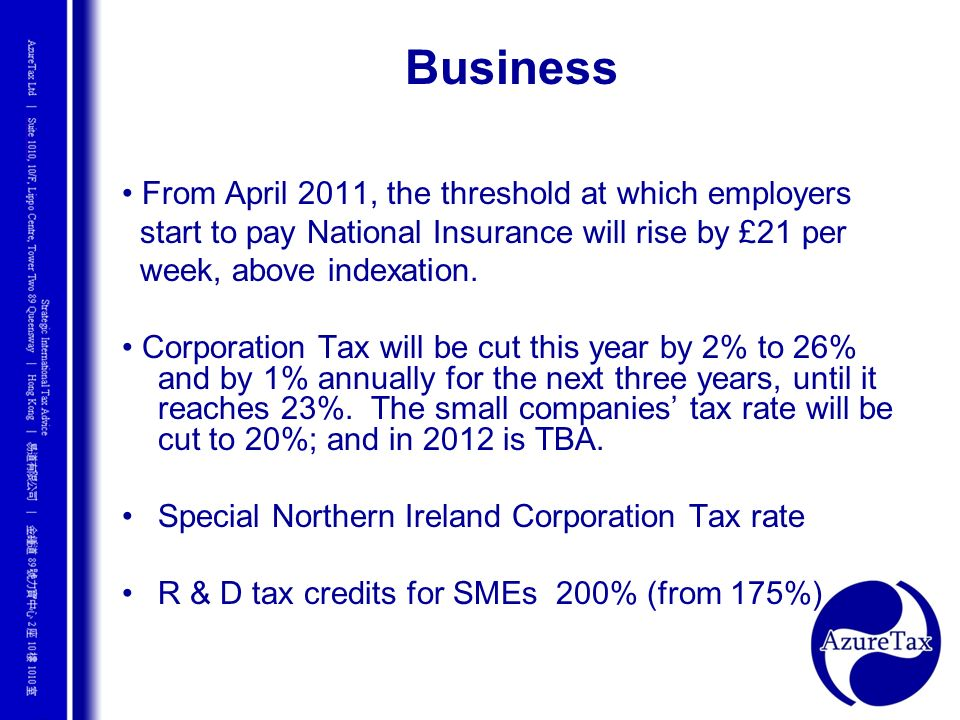 Business • From April 2011, the threshold at which employers