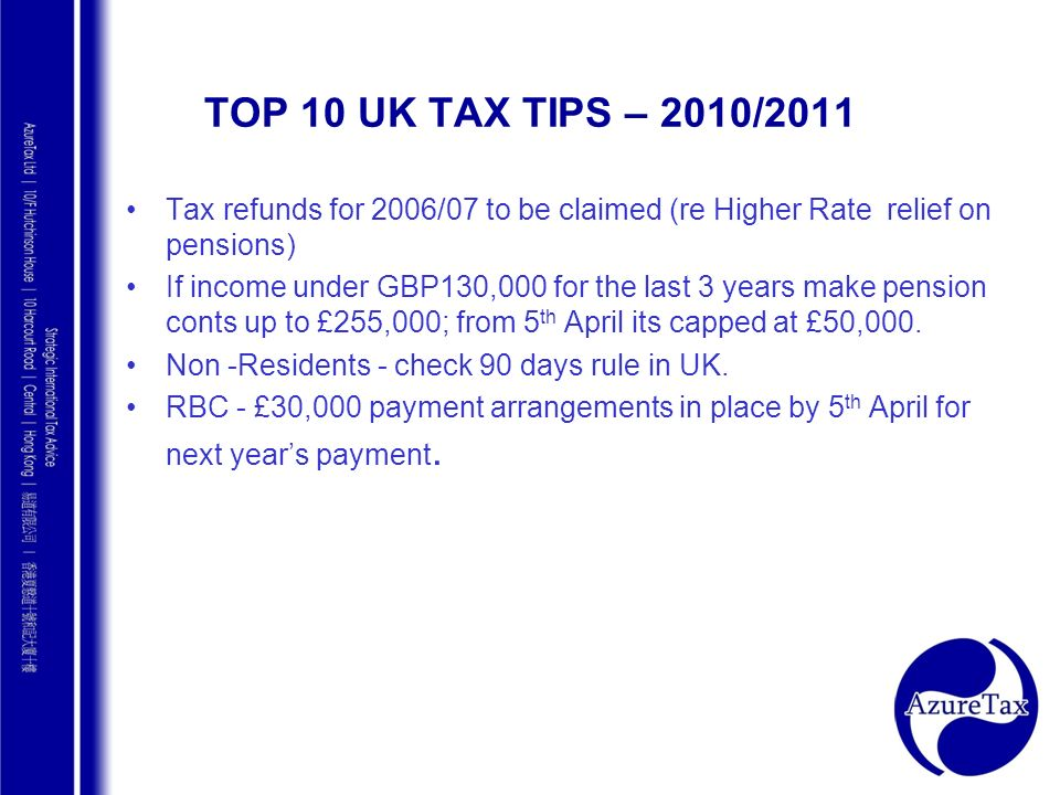 TOP 10 UK TAX TIPS – 2010/2011 Tax refunds for 2006/07 to be claimed (re Higher Rate relief on pensions)