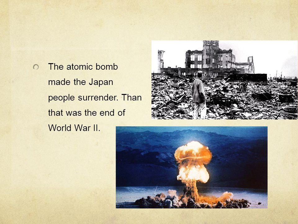 The atomic bomb made the Japan people surrender